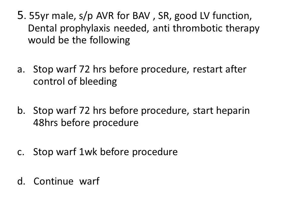 5. 55yr male, s/p AVR for BAV , SR, good LV function, Dental prophylaxis needed, anti thrombotic therapy would be the following