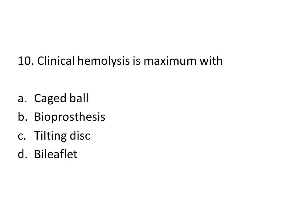 10. Clinical hemolysis is maximum with