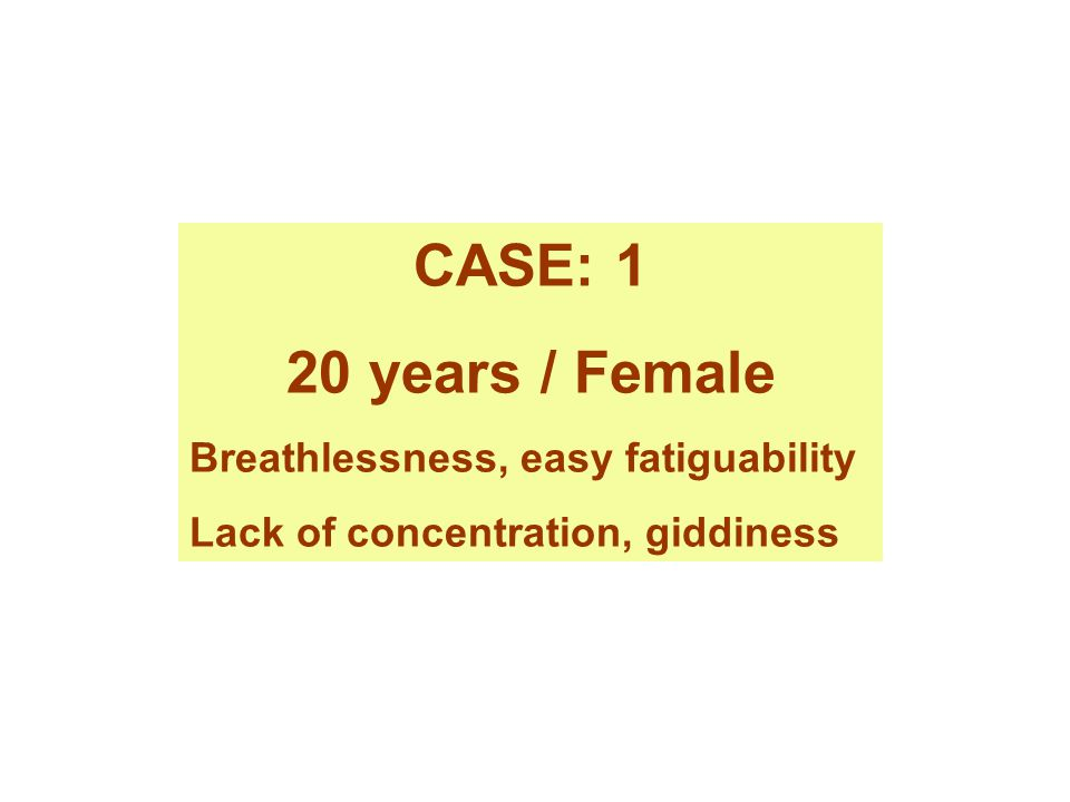 CASE: 1 20 years / Female Breathlessness, easy fatiguability
