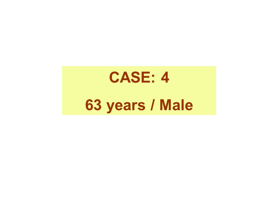 CASE: 4 63 years / Male