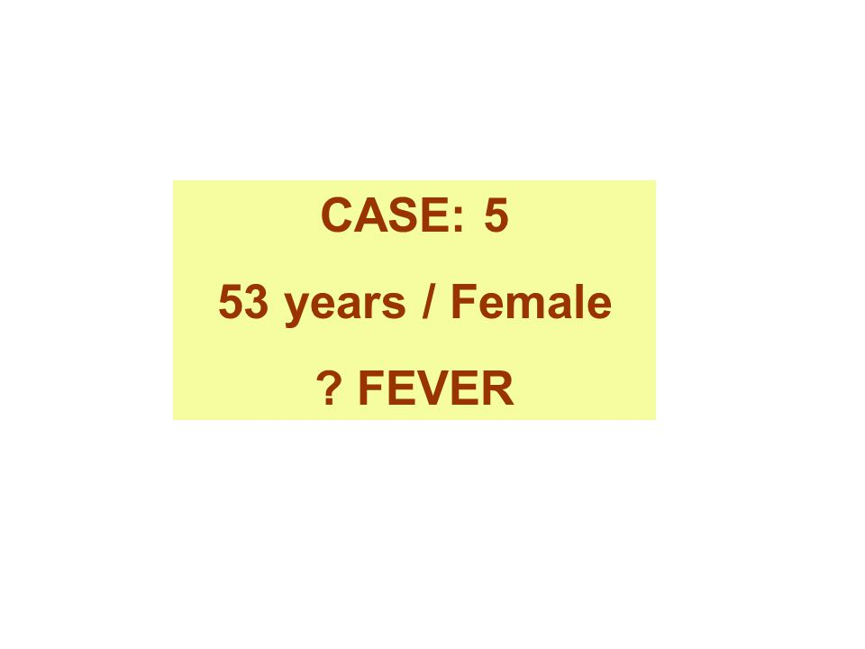 CASE: 5 53 years / Female FEVER