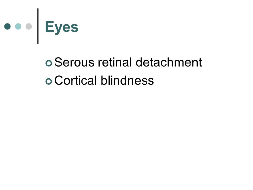 Eyes Serous retinal detachment Cortical blindness