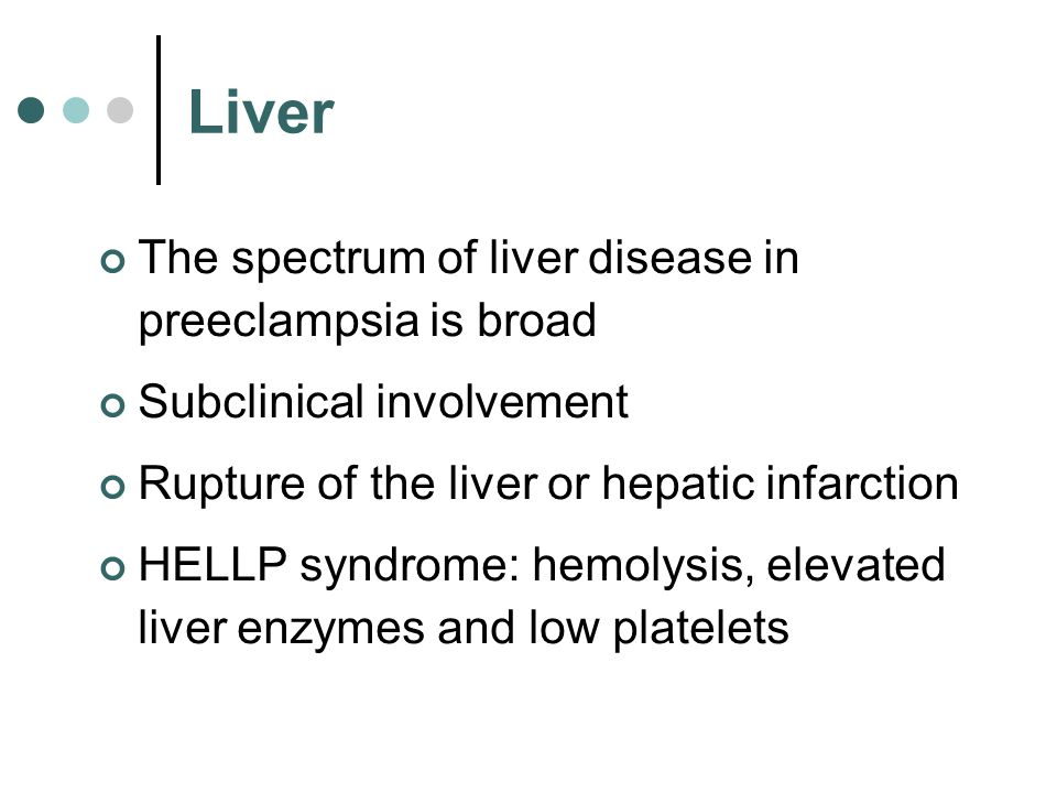Liver The spectrum of liver disease in preeclampsia is broad