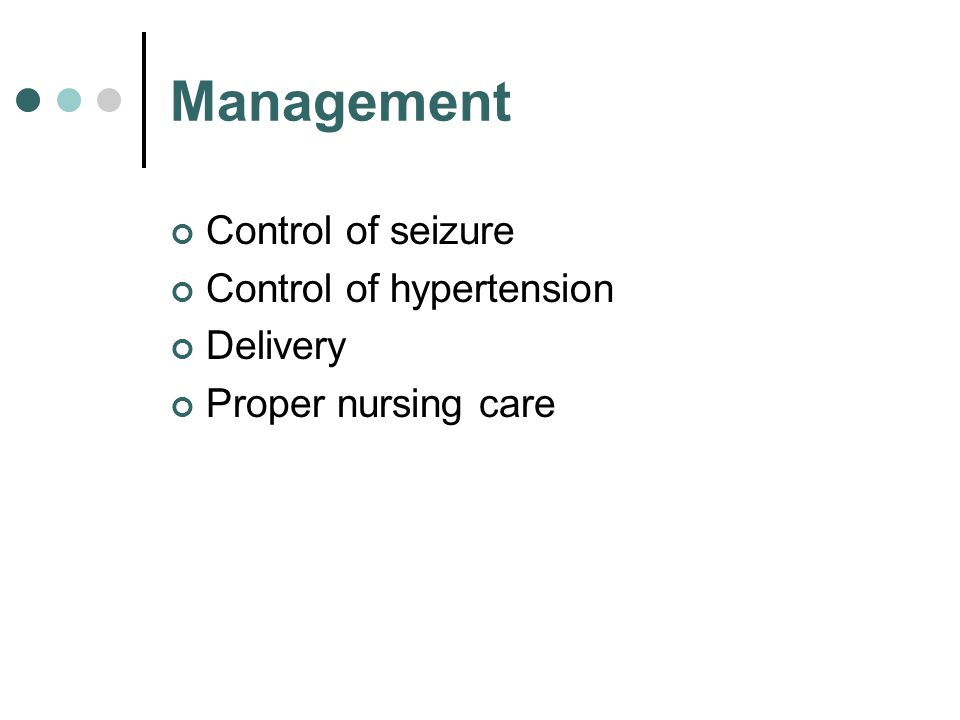 Management Control of seizure Control of hypertension Delivery