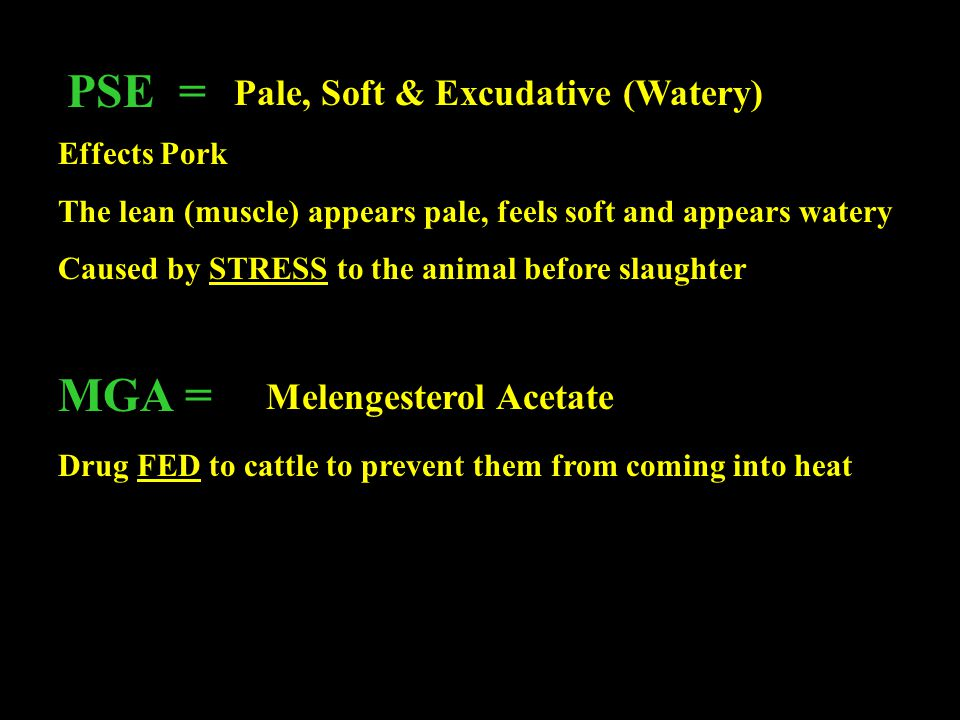 PSE = MGA = Pale, Soft & Excudative (Watery) Melengesterol Acetate
