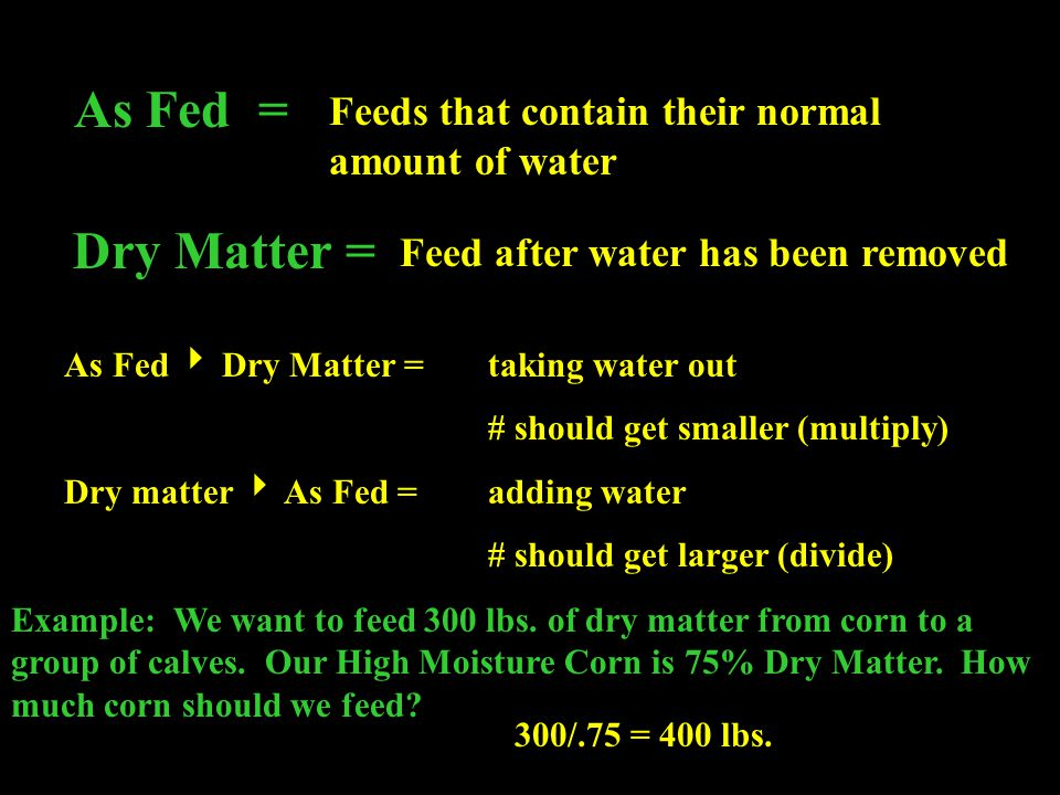 As Fed = Dry Matter = Feeds that contain their normal amount of water