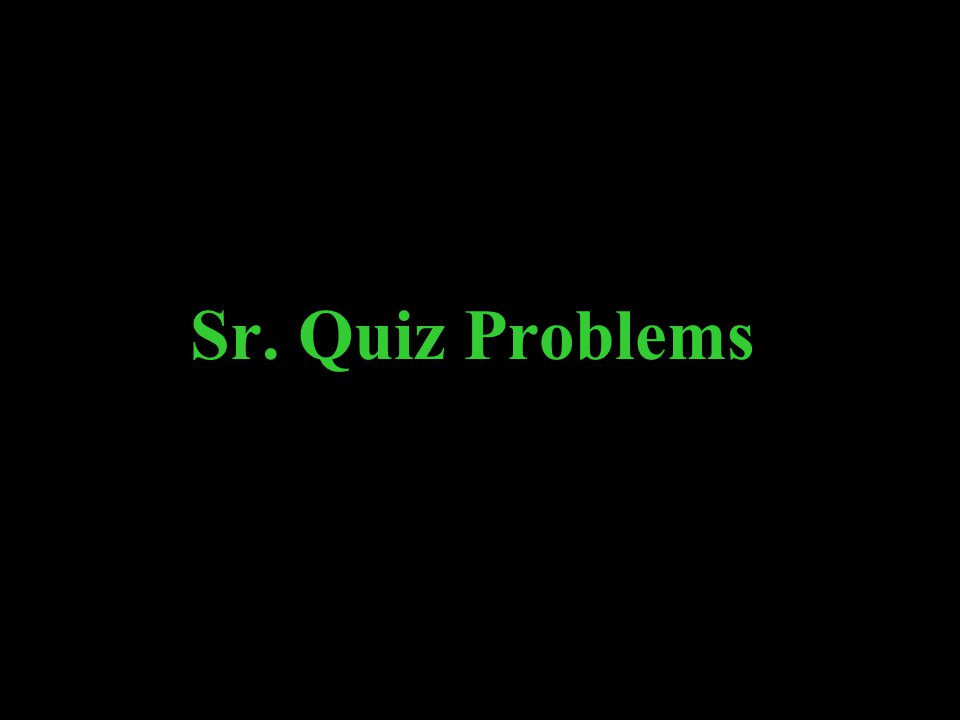 Sr. Quiz Problems