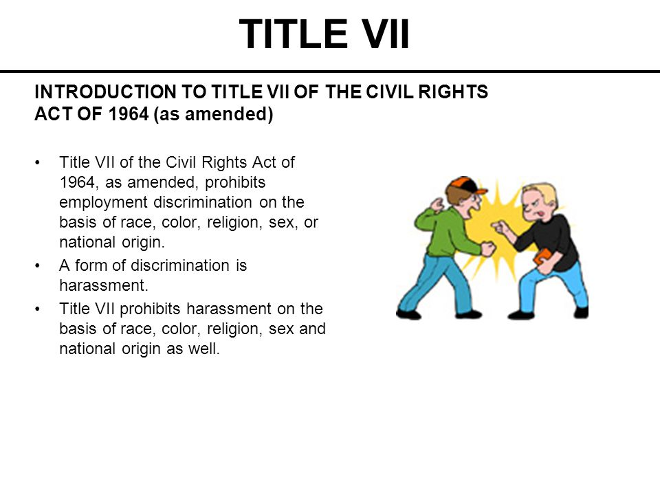 TITLE VII INTRODUCTION TO TITLE VII OF THE CIVIL RIGHTS ACT OF 1964 (as amended)