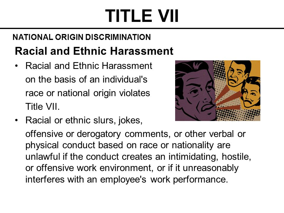 TITLE VII Racial and Ethnic Harassment on the basis of an individual s