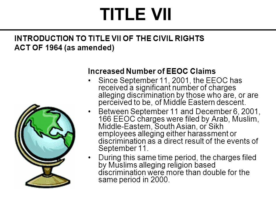 TITLE VII INTRODUCTION TO TITLE VII OF THE CIVIL RIGHTS ACT OF 1964 (as amended) Increased Number of EEOC Claims.