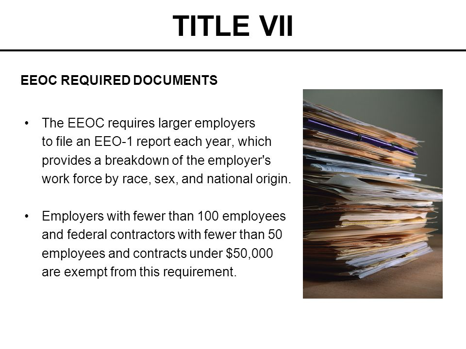 TITLE VII EEOC REQUIRED DOCUMENTS The EEOC requires larger employers