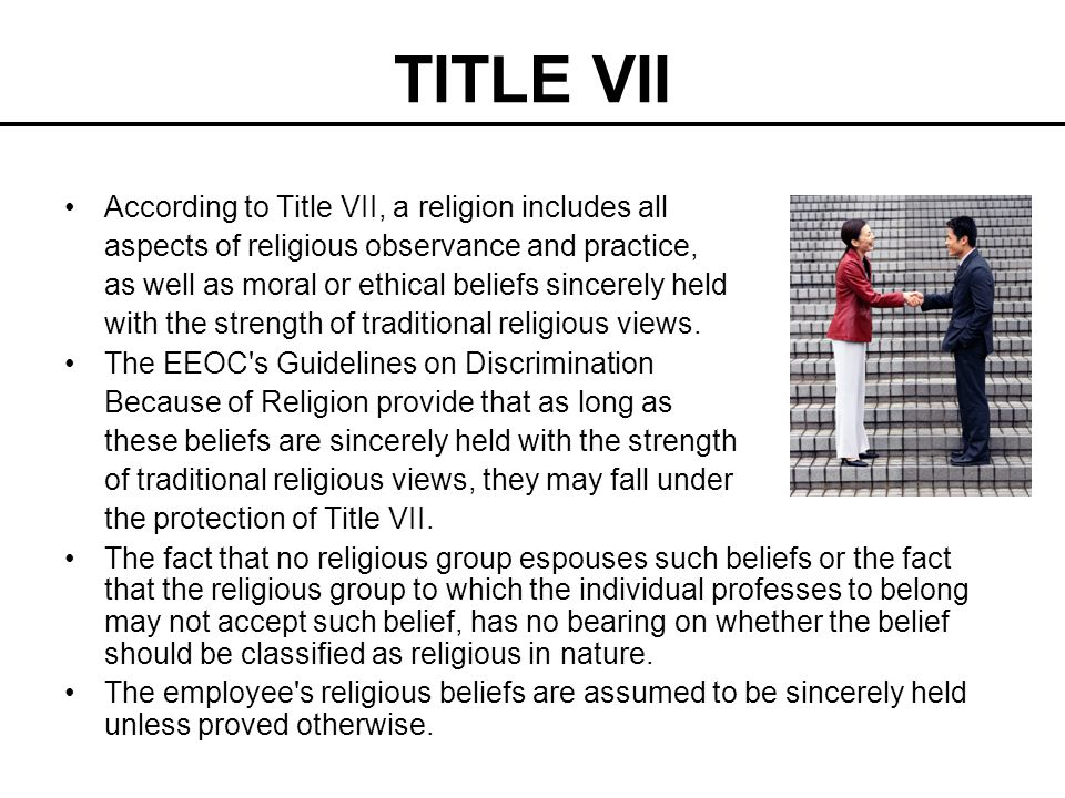 TITLE VII According to Title VII, a religion includes all