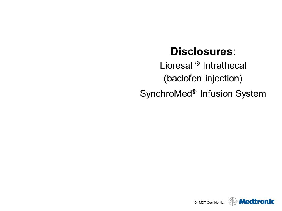 Disclosures: Lioresal ® Intrathecal (baclofen injection)