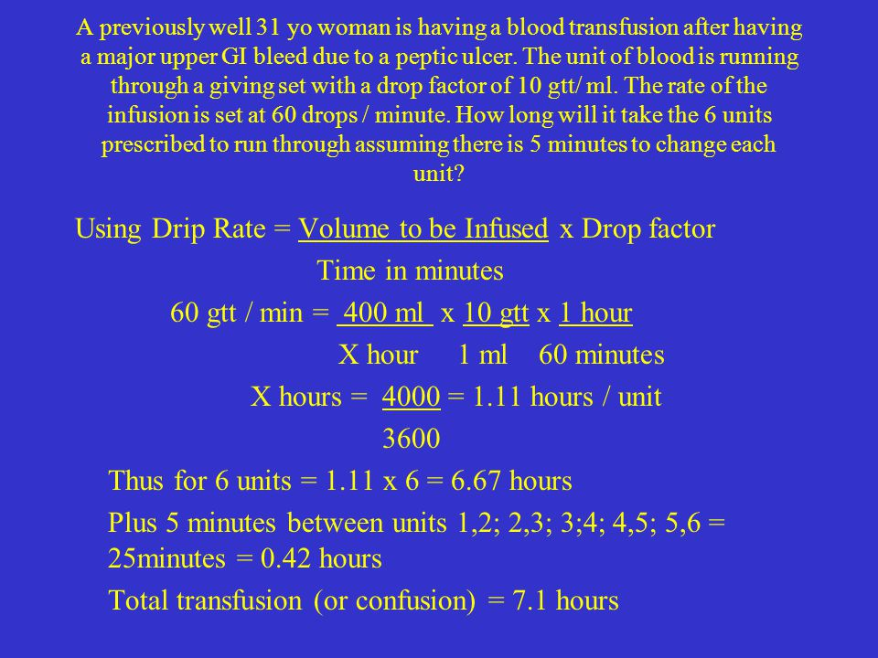 Using Drip Rate = Volume to be Infused x Drop factor Time in minutes