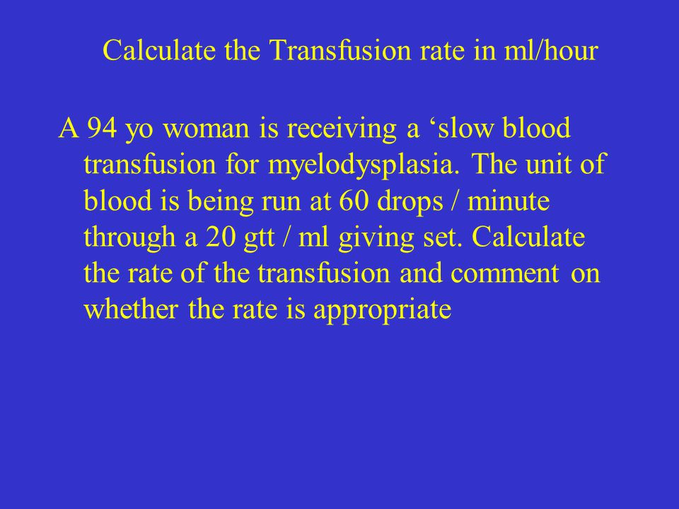 Calculate the Transfusion rate in ml/hour