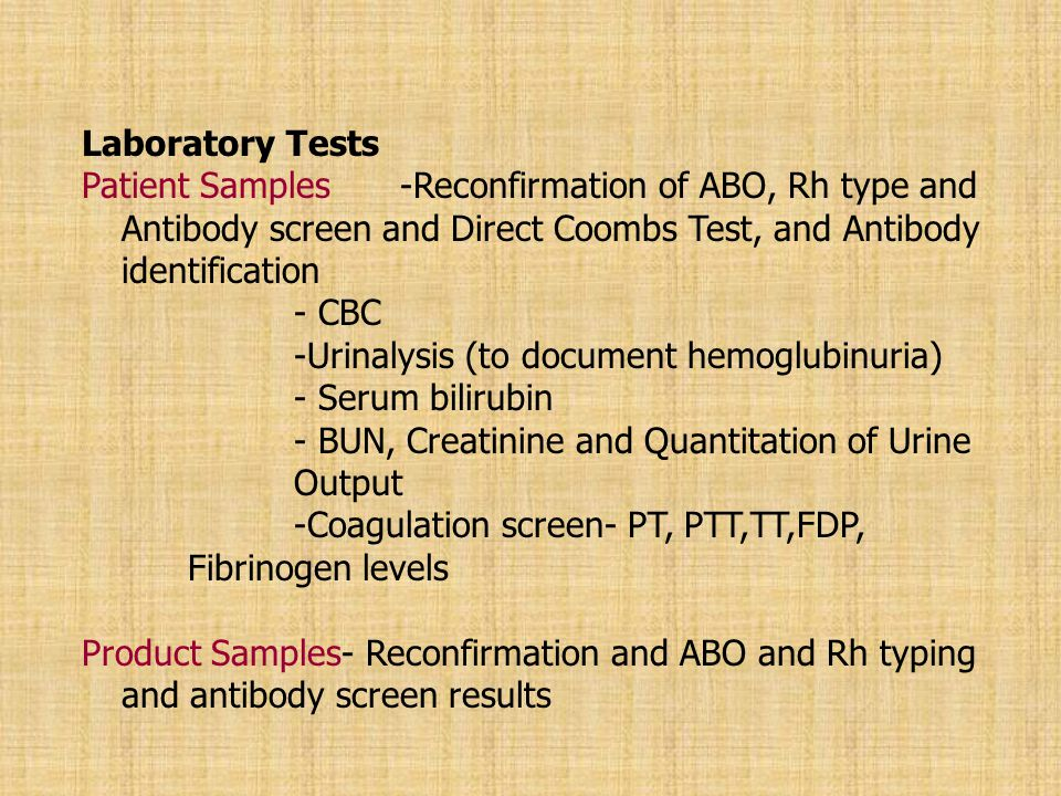 Laboratory Tests Patient Samples -Reconfirmation of ABO, Rh type and Antibody screen and Direct Coombs Test, and Antibody identification.