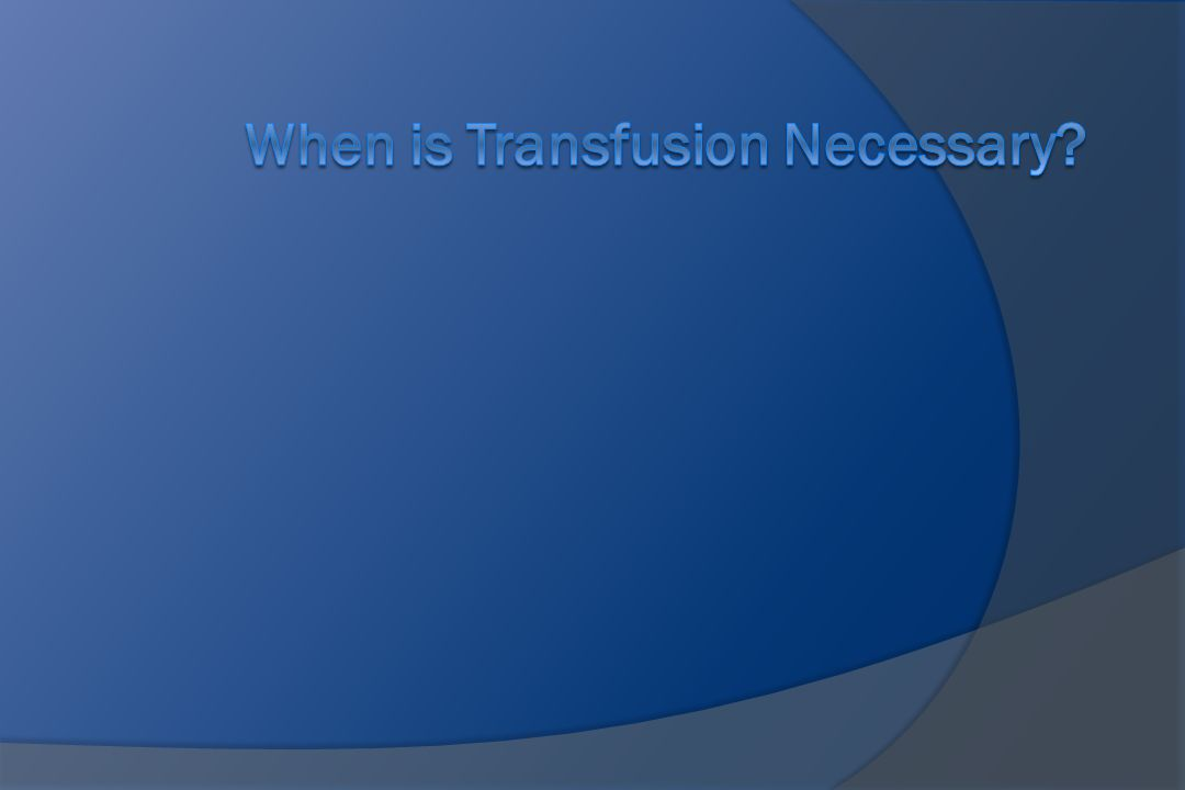 When is Transfusion Necessary