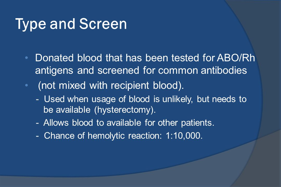 Type and Screen Donated blood that has been tested for ABO/Rh antigens and screened for common antibodies.