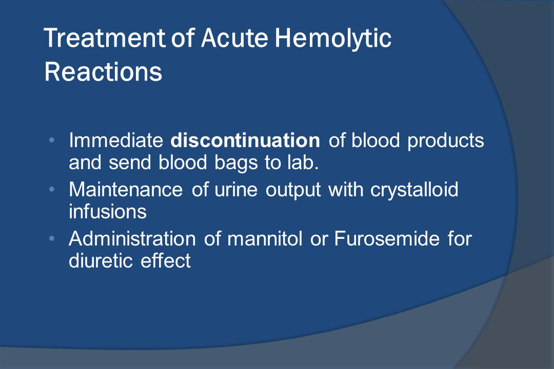 Treatment of Acute Hemolytic Reactions