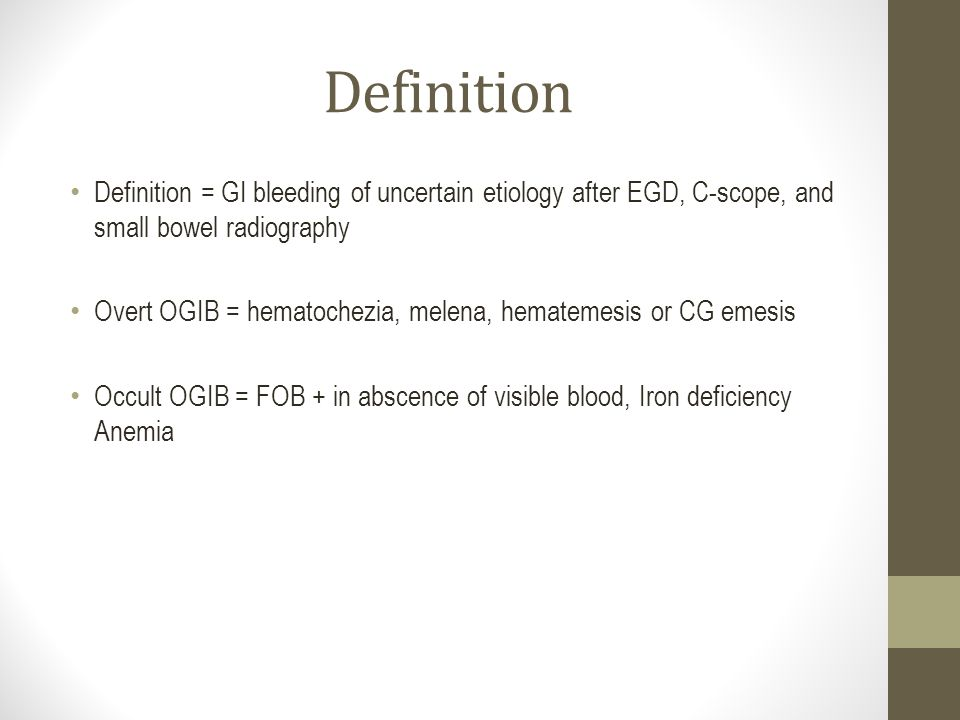 Definition Definition = GI bleeding of uncertain etiology after EGD, C-scope, and small bowel radiography.