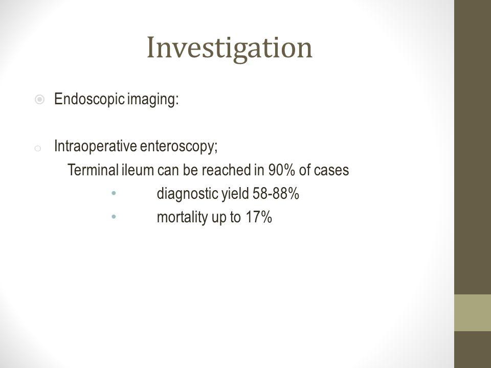 Investigation Endoscopic imaging: Intraoperative enteroscopy;