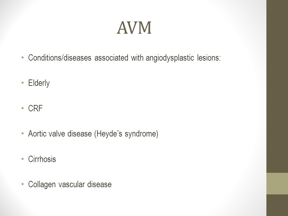 AVM Conditions/diseases associated with angiodysplastic lesions: