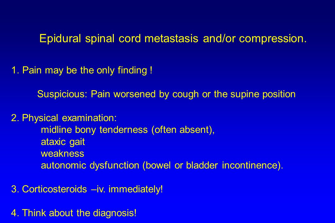 Epidural spinal cord metastasis and/or compression.