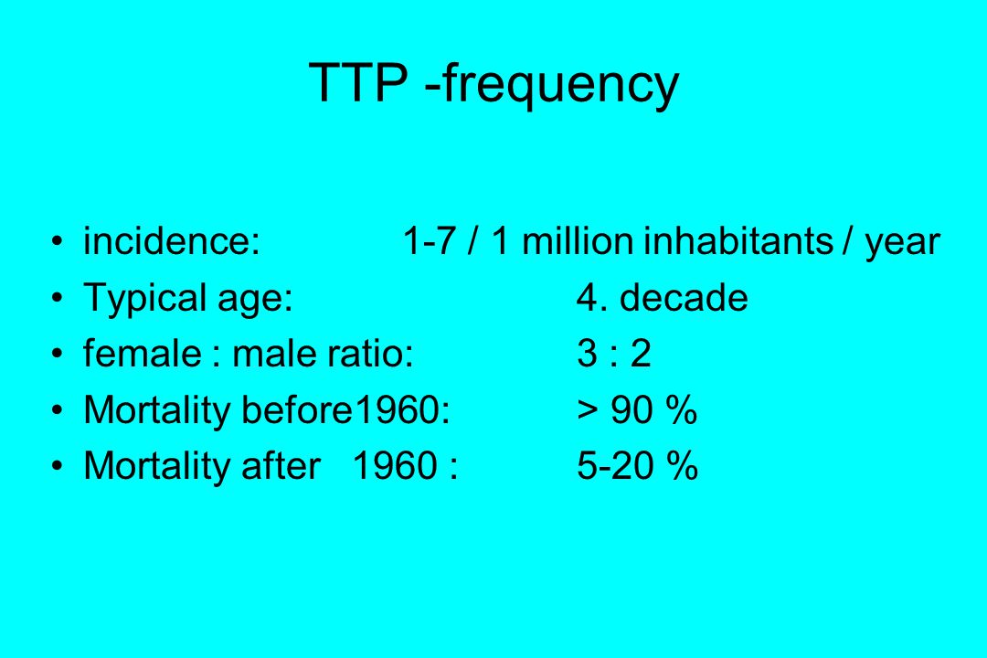 TTP -frequency incidence: 1-7 / 1 million inhabitants / year