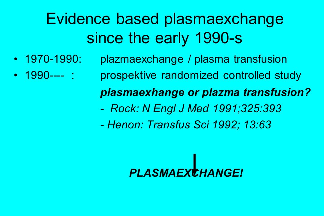 Evidence based plasmaexchange since the early 1990-s