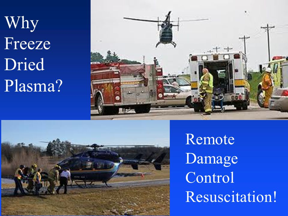 Why Freeze Dried Plasma Remote Damage Control Resuscitation!