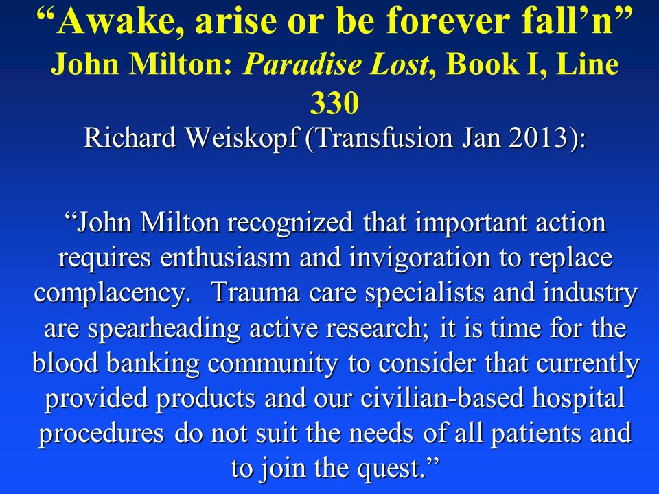 Awake, arise or be forever fall'n John Milton: Paradise Lost, Book I, Line 330