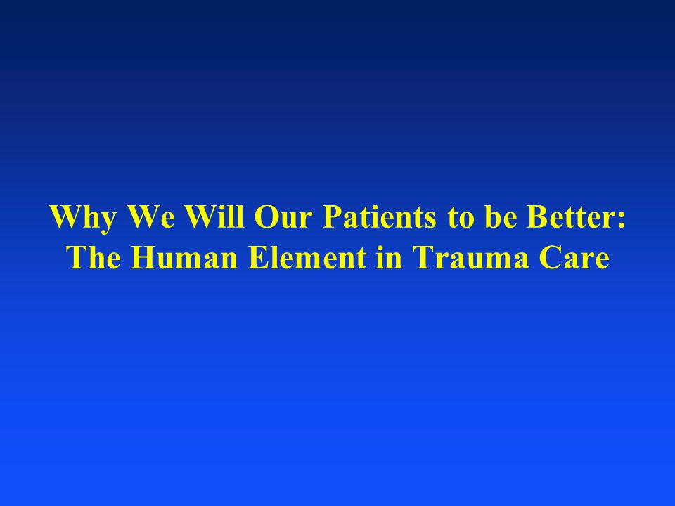 Why We Will Our Patients to be Better: The Human Element in Trauma Care