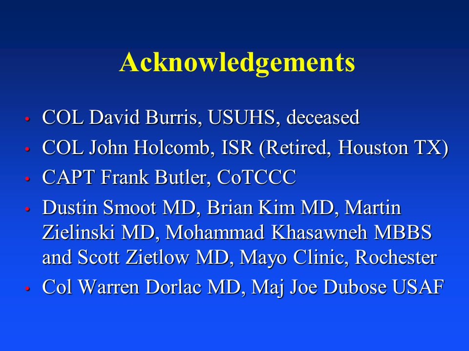 Acknowledgements COL David Burris, USUHS, deceased