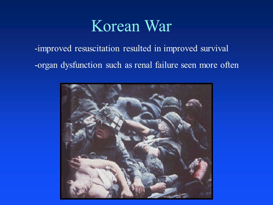 Korean War -improved resuscitation resulted in improved survival