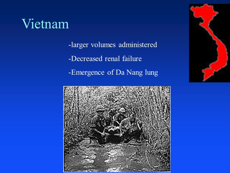 Vietnam larger volumes administered Decreased renal failure