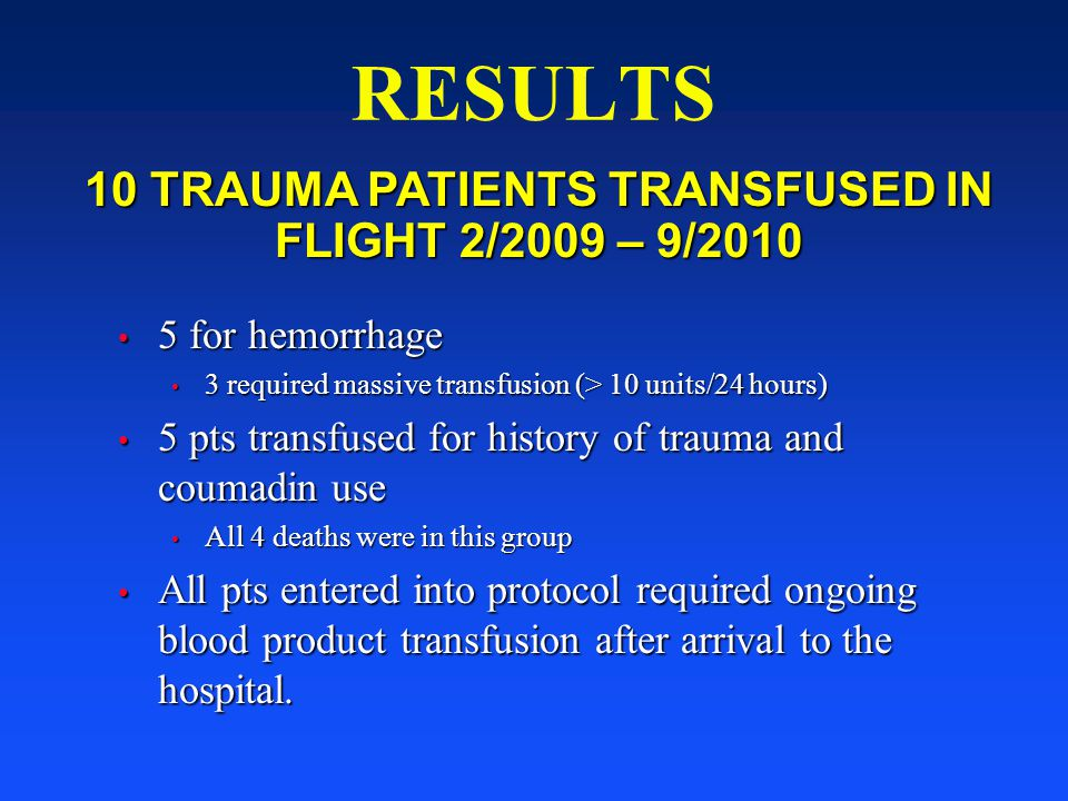 10 TRAUMA PATIENTS TRANSFUSED IN FLIGHT 2/2009 – 9/2010