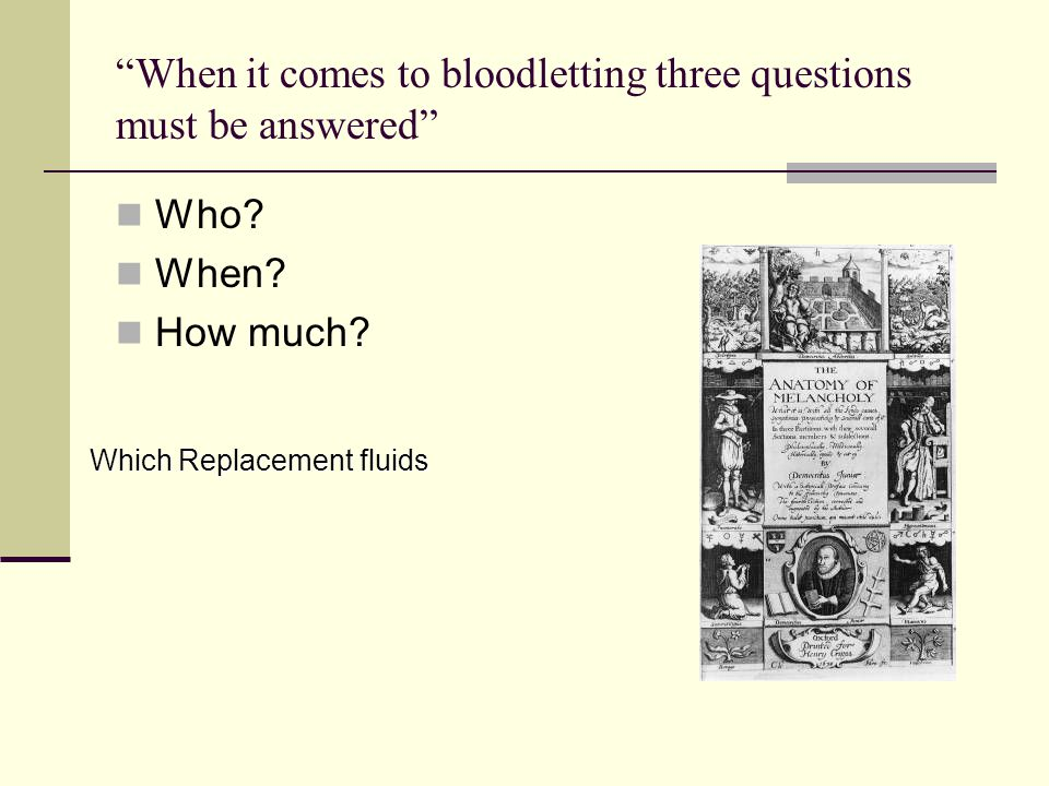 When it comes to bloodletting three questions must be answered
