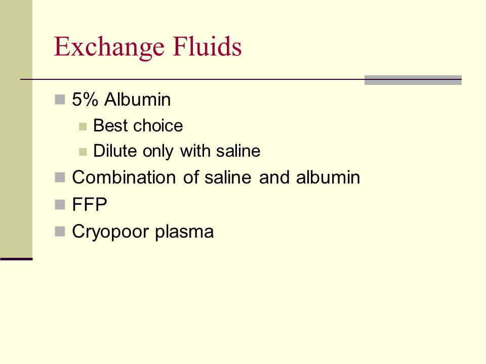 Exchange Fluids 5% Albumin Combination of saline and albumin FFP