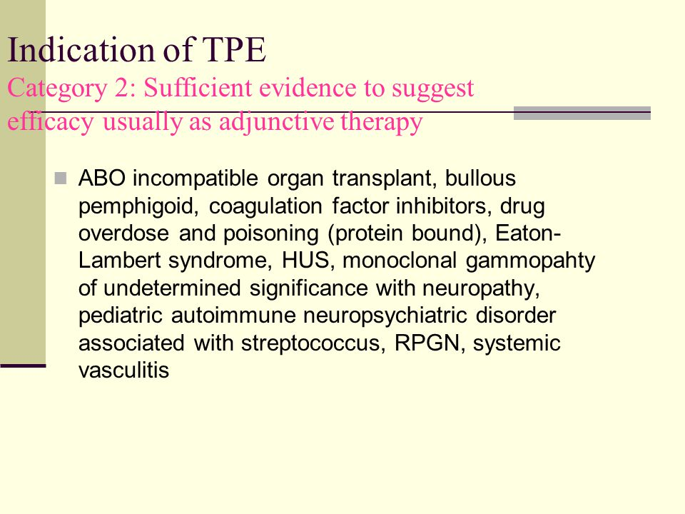 Indication of TPE Category 2: Sufficient evidence to suggest efficacy usually as adjunctive therapy