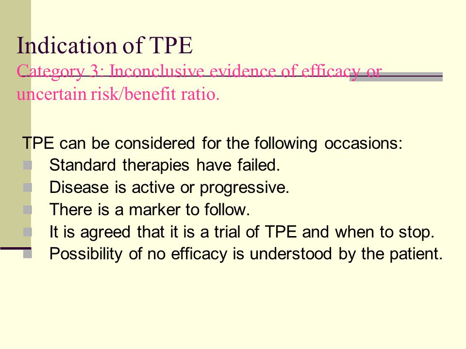Indication of TPE Category 3: Inconclusive evidence of efficacy or uncertain risk/benefit ratio.