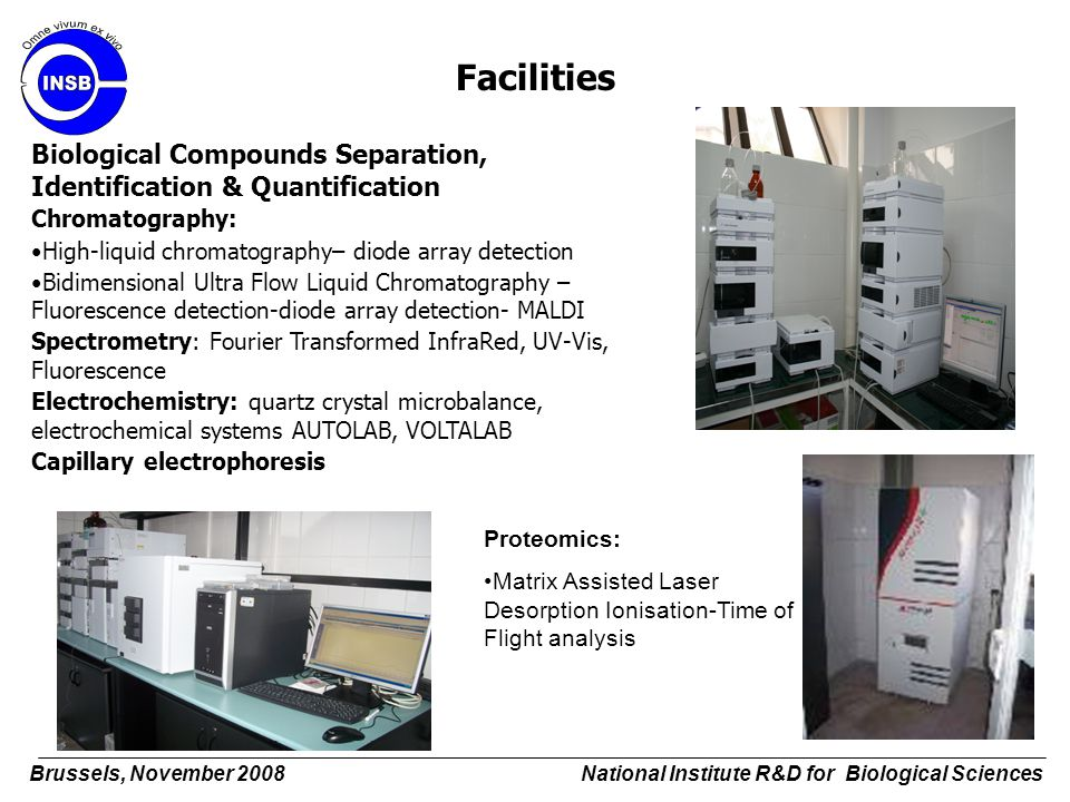 Facilities Biological Compounds Separation, Identification & Quantification. Chromatography: High-liquid chromatography– diode array detection.