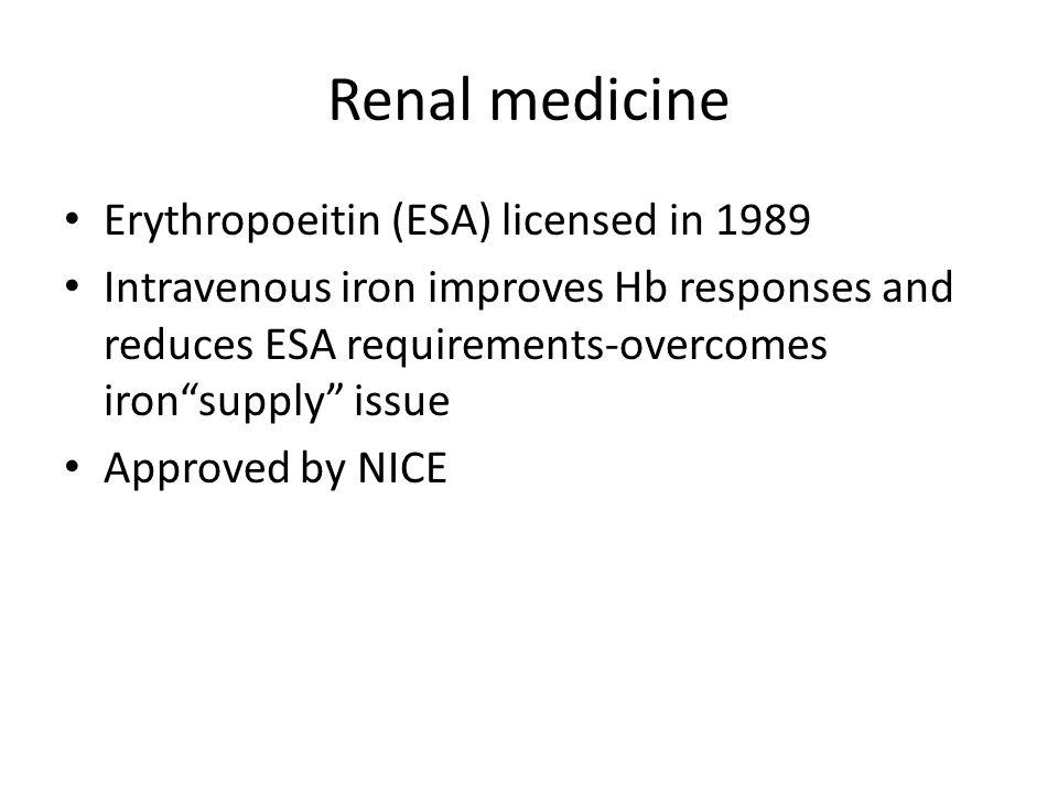 Renal medicine Erythropoeitin (ESA) licensed in 1989