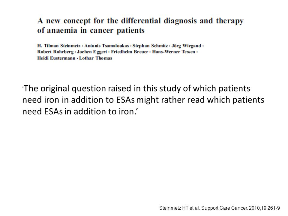 'The original question raised in this study of which patients need iron in addition to ESAs might rather read which patients need ESAs in addition to iron.'