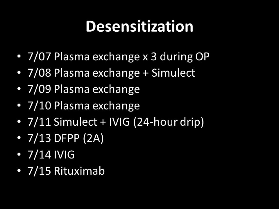 Desensitization 7/07 Plasma exchange x 3 during OP