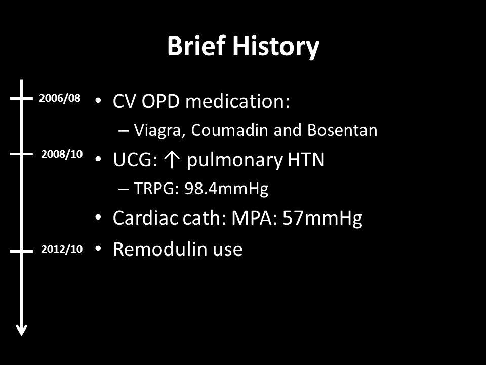 Brief History CV OPD medication: UCG: ↑ pulmonary HTN