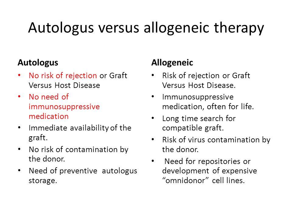 Autologus versus allogeneic therapy