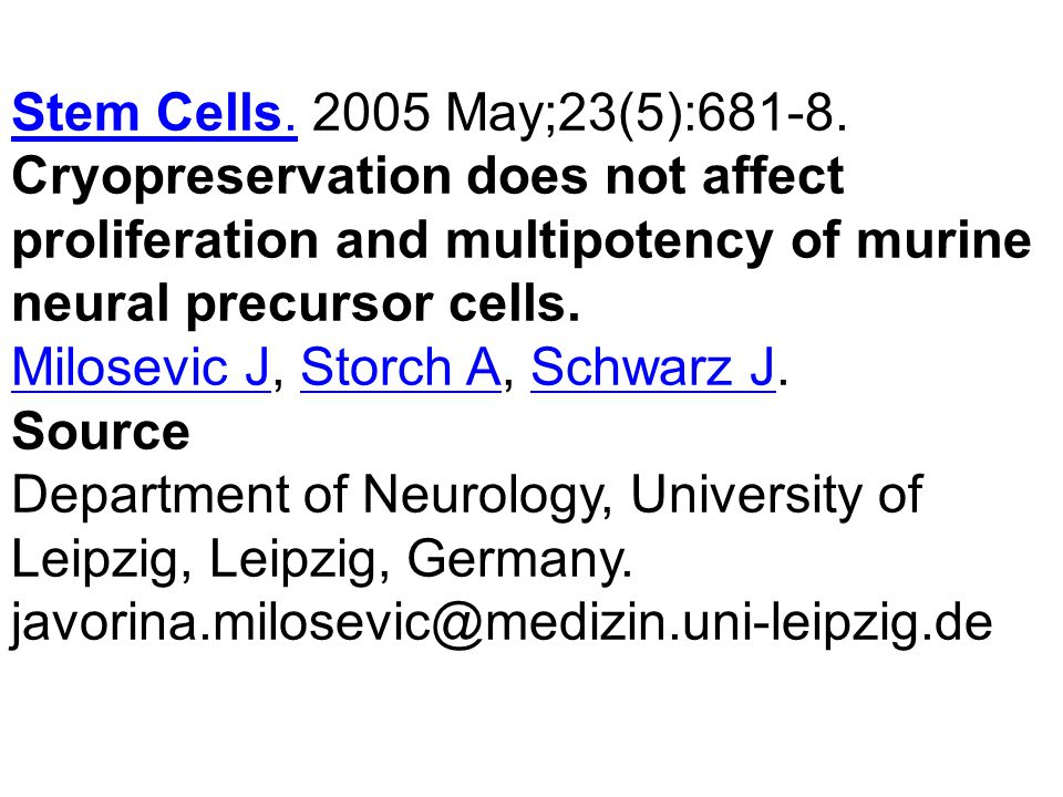 Stem Cells. 2005 May;23(5):681-8. Cryopreservation does not affect proliferation and multipotency of murine neural precursor cells.