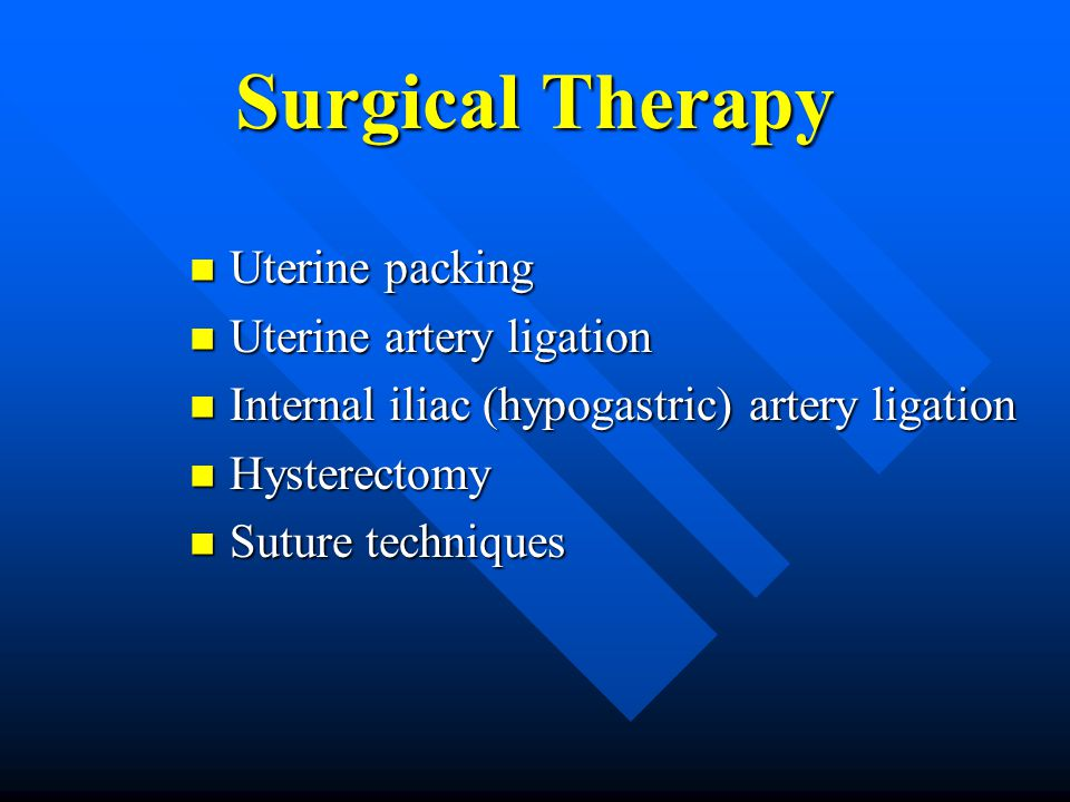 Surgical Therapy Uterine packing Uterine artery ligation