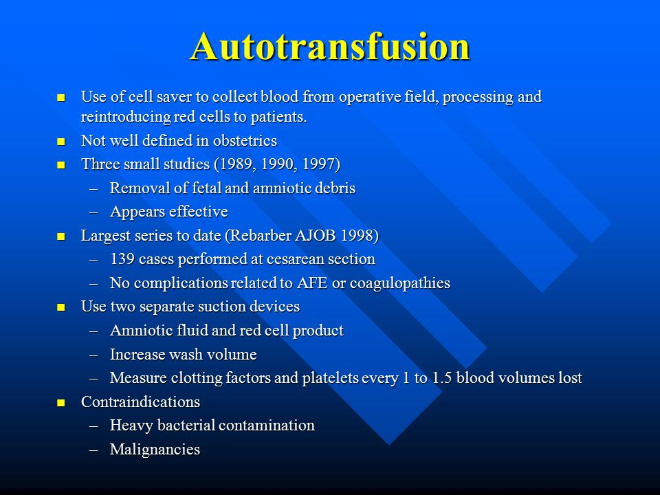 Autotransfusion Use of cell saver to collect blood from operative field, processing and reintroducing red cells to patients.