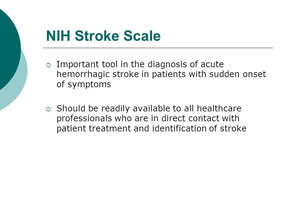 NIH Stroke Scale Important tool in the diagnosis of acute hemorrhagic stroke in patients with sudden onset of symptoms.